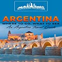Argentina: Where to Go, What to See: An Argentina Travel Guide Audiobook by Worldwide Travellers Narrated by Chris Brown