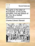 Thoughts on the Letter of Buonaparte, on the Pacific Principles, and Last Speech of Mr Fox by a Suffolk Freeholder, Charles Edward Stewart, 1140696211