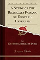 A Study of the Bhagavata Purana, or Esoteric Hinduism (Classic Reprint)
