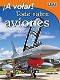 A volar! /To Fly!: Todo sobre aviones (Time for Kids En Español, Level 3) (Spanish Edition)