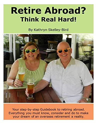 RETIRE ABROAD? THINK REAL HARD!
