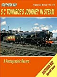 Southern Way - Special Issue No 10: Special issue no. 10: SC Townroe's Journey in Steam (Southern Way Special Issue 10)