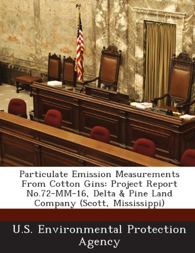 Particulate Emission Measurements from Cotton Gins: Project Report No.72-MM-16, Delta & Pine Land Company (Scott, Mississippi) (Delta & Pine Land Company Of Mississippi)