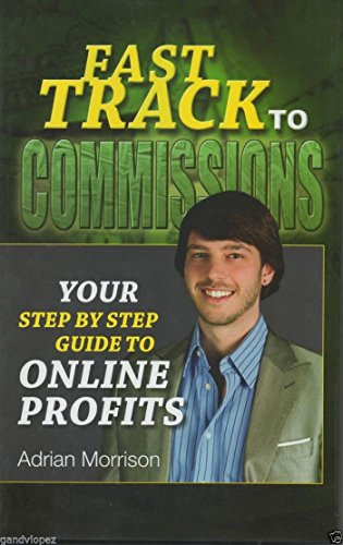 Fast Track to Commissions Your Step By Step Guide to Online Profits