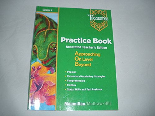 Practice Book Annotated Teachers Edition Approaching On Level Beyond (Treasures Grade 4)