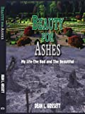 Beauty for Ashes, Dean L. Gossett, 1418451029