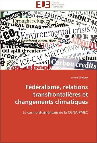 Livre gratuits Fédéralisme, relations transfrontalières et changements climatiques: Le cas nord-américain de la CGNA-PMEC pdf