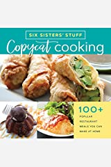 Copycat Cooking with Six Sisters' Stuff: 100+ Restaurant Meals You Can Make at Home: 100+ Popular Restaurant Meals You Can Make at Home Kindle Edition
