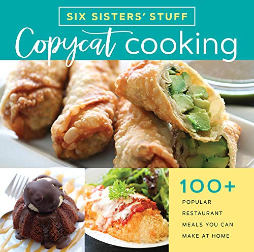 Copycat Cooking with Six Sisters' Stuff: 100+ Restaurant Meals You Can Make at Home