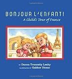 Bonjour L'Enfant!: A Child's Tour of France (French Edition)