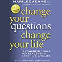 Change Your Questions, Change Your Life: 12 Powerful Tools for Leadership, Coaching, and Life Audiobook by Marilee G. Adams PhD Narrated by Anna Crowe