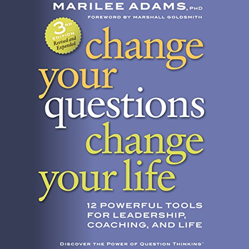 Change Your Questions, Change Your Life: 12 Powerful Tools for Leadership, Coaching, and Life by Berrett-Koehler Publishers