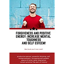 forgiveness and positive energy: increase mental toughness mindset, increase grit, productive person, powerful thinking, self immprovement, increasing self esteem peace of mind, daily inspiration