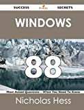 Windows 88 Success Secrets - 88 Most Asked Questions on Windows - What You Need to Know, Nicholas Hess, 1488518106