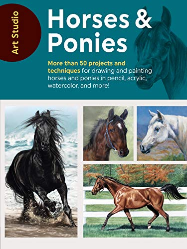 (Art Studio: Horses & Ponies:More than 50 projects and techniques for drawing and painting horses and ponies in pencil, acrylic, watercolor, and more!)