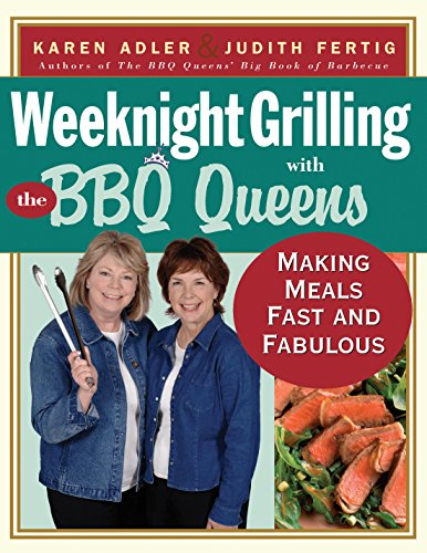 Weeknight Grilling with the BBQ Queens: Making Meals Fast and Fabulous Karen  Adler