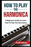 How To Play The Harmonica: A Beginners Guide to