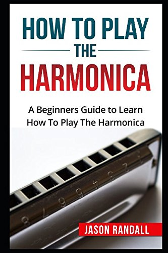 - How To Play The Harmonica: A Beginners Guide to Learn How To Play The Harmonica