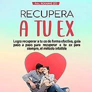 Recupera a Tu Ex Logra [Get Your Ex Back]: Recuperar a Tu Ex De Forma Efectiva, Guía Paso a Paso Para Recupera