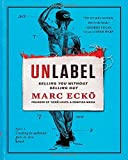 Unlabel: Selling You Without Selling Out by Marc Ecko (2013-10-01)