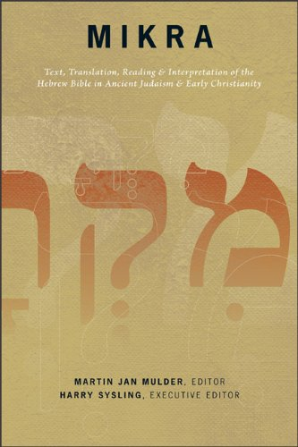 Download Mikra: Text, Translation, Reading and Interpretation of the Hebrew Bible in Ancient Judaism and Early Christianity PDF