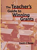The Teacher's Guide to Winning Grants