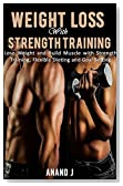 WEIGHT LOSS with STRENGTH TRAINING. How to Lose Fat and Build Muscle with Strength Training, Flexible Dieting and Goal Setting. Includes Strength Training ... Gain, Strength Training, Bodybuilding)