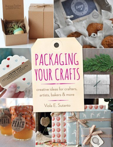 Packaging Your Crafts: Creative Ideas for Crafters, Artists, Bakers, & More by Sutanto, Viola E. (2014) Paperback