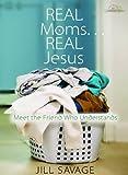 Real Moms... Real Jesus, Jill Savage and Moody Publishing Staff, 0802483615