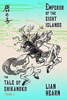 Emperor of the Eight Islands: Book 1 in the Tale of Shikanoko (The Tale of Shikanoko series) by [Hearn, Lian]