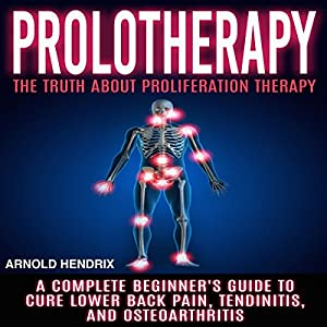 Prolotherapy: The Truth About Proliferation Therapy Audiobook