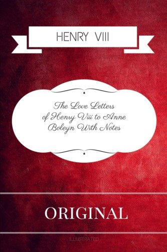 The Love Letters of Henry VIII to Anne Boleyn: By Henry VIII - Illustrated