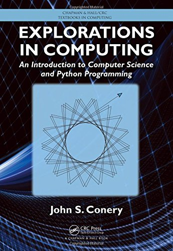 Book cover of Explorations in Computing: An Introduction to Computer Science and Python Programming (Chapman & Hall/CRC Textbooks in Computing) by John S. Conery