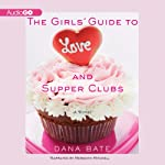 The Girls' Guide to Love and Supper Clubs | Dana Bate