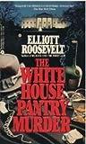 The White House Pantry Murder, Elliott Roosevelt, 0380704048