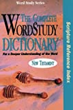 The Complete WordStudy Dictionary: New Testament - Scripture Reference Index (Word Study Series)