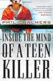 Inside the Mind of a Teen Killer, Phil Chalmers, 1595559779