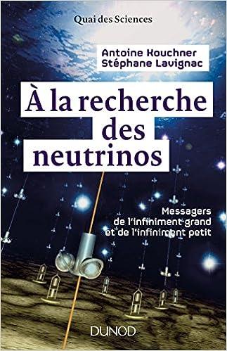 À la recherche des neutrinos: Messagers de l'infiniment grand et de l'infiniment petit