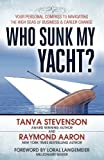 img - for Who Sunk My Yacht?: Your Personal Compass to Navigating the High Seas of Business and Career Change book / textbook / text book