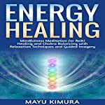 Energy Healing: Mindfulness Meditation for Reiki Healing and Chakra Balancing with Relaxation Techniques | Mayu Kimura