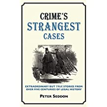 Crime's Strangest Cases: Extraordinary But True Stories from Over Five Centuries of Legal History (Strangest series)
