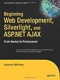 Beginning Web Development, Silverlight, and ASP.NET AJAX, Laurence Moroney, 1590599594