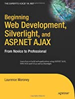 Beginning Web Development, Silverlight, and ASP.NET AJAX: From Novice to Professional Front Cover