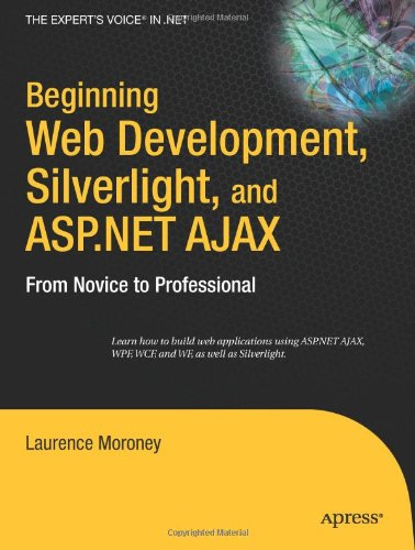 Beginning Web Development, Silverlight, and ASP.NET AJAX: From Novice to Professional by Laurence Moroney, Publisher : Apress