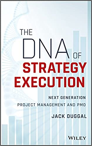 The DNA of Strategy Execution: Next Generation Project Management and PMO 1st Edition by Jack Duggal  PDF Download