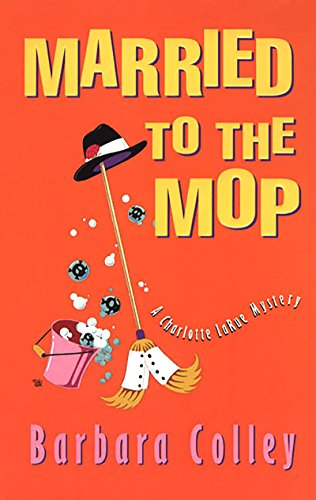 Married To The Mop (A Charlotte LaRue Mystery Book 5)