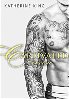 Captivated: Stile Before: Book One by [King, Katherine]