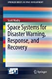 Space Systems for Disaster Warning, Response, and Recovery (SpringerBriefs in Space Development)