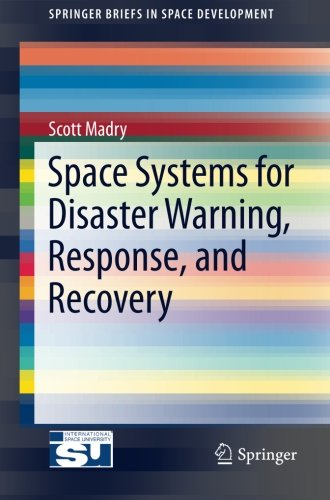 Space Systems for Disaster Warning, Response, and Recovery (SpringerBriefs in Space Development) by Springer