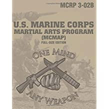 "Marine Corps Martial Arts Program (MCMAP): Full-Size Edition (MCRP 3-02B): Large-Size 8.5"" x 11"", Operational Edition, Current Version: One Mind, Any Weapon"